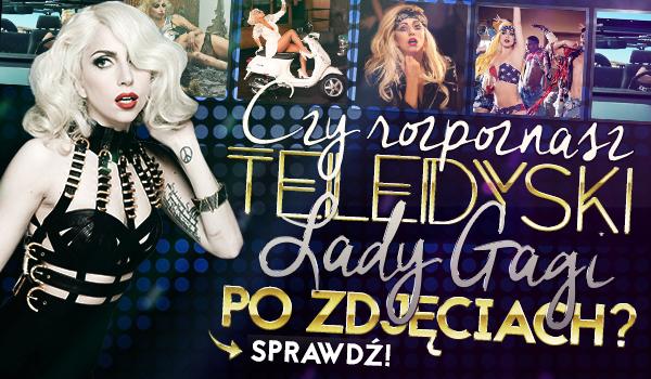 Czy rozpoznasz teledyski Lady Gagi na podstawie zdjęć?