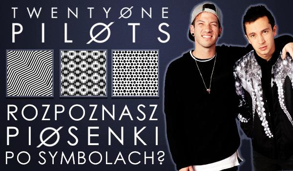 Czy rozpoznasz piosenki Twenty One Pilots po ich symbolach?