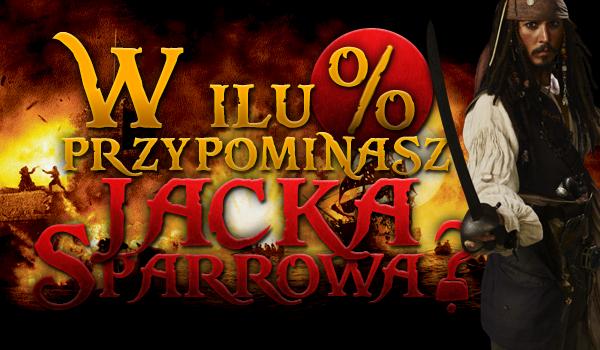 W ilu procentach przypominasz Jacka Sparrowa?