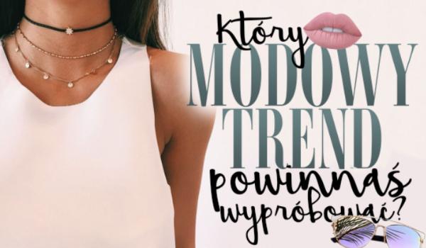 Który modowy trend powinnaś wypróbować?