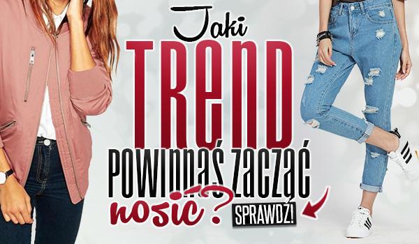 Jaki trend powinnaś zacząć nosić?