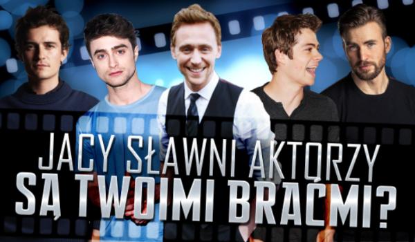 Jacy sławni aktorzy są Twoimi braćmi?