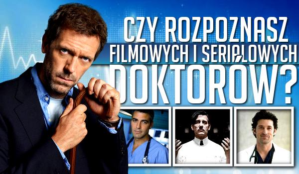 Rozpoznasz najsłynniejszych filmowych i serialowych doktorów?