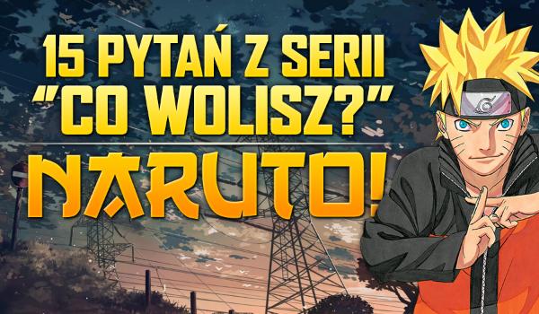 """15 pytań z serii """"Co wolisz?"""" – Naruto!"""