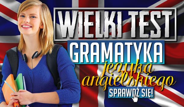Wielki test z gramatyki języka angielskiego! Sprawdź się!