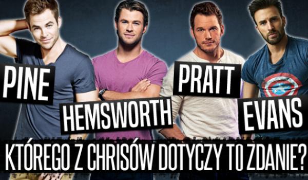 Pine, Hemsworth, Pratt, Evans – którego z Chrisów dotyczy to zdanie?