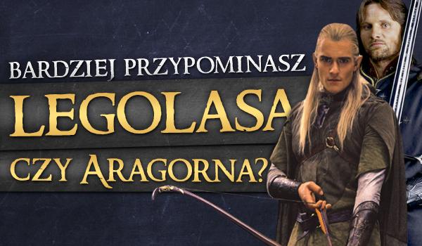 Bardziej przypominasz Legolasa czy Aragorna?