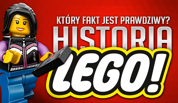 Który fakt jest prawdziwy? Historia LEGO!