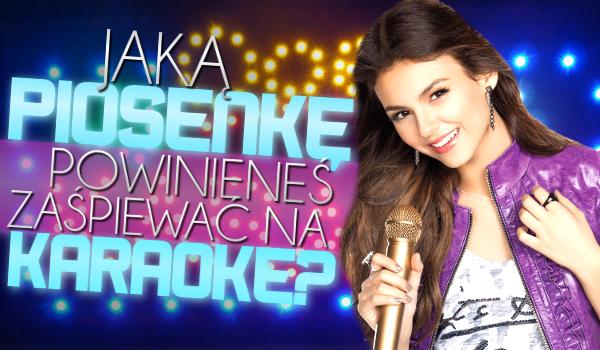 Jaką piosenkę powinieneś zaśpiewać na karaoke?