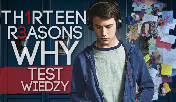 """""""13 reasons why"""" – Test znajomości"""