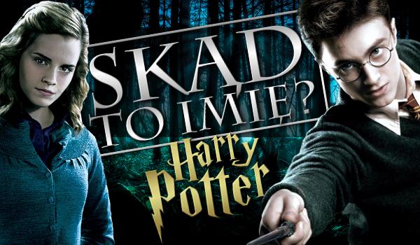 Skąd to imię? – Harry Potter!