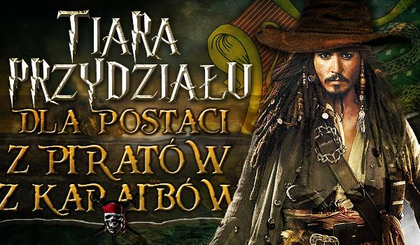 """Tiara Przydziału dla postaci z """"Piratów z Karaibów""""!"""