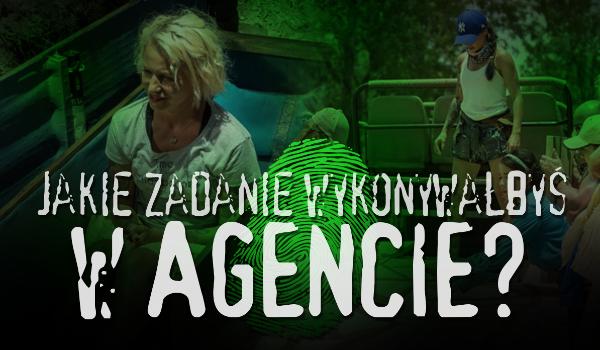 """Jakie zadanie wykonywałbyś w programie """"Agent – Gwiazdy""""?"""