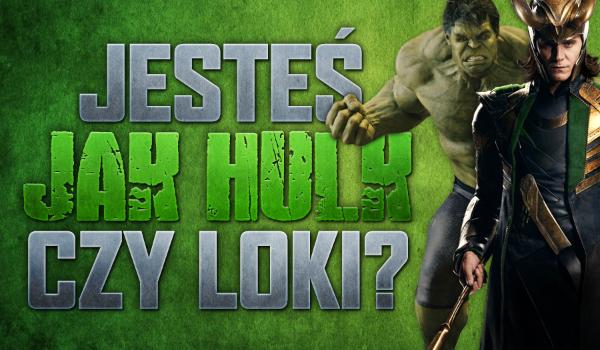 Jesteś bardziej jak Hulk czy Loki?