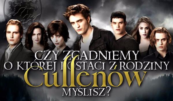 Czy zgadniemy, o której postaci z rodziny Cullenów myślisz?