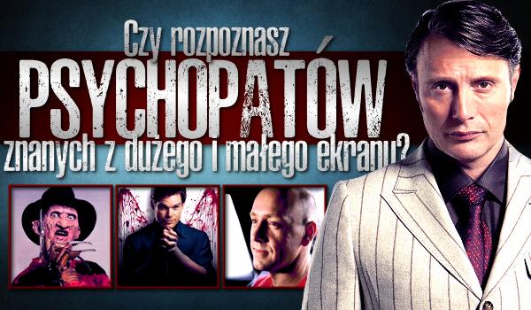 Czy rozpoznasz 30 psychopatów/socjopatów znanych z dużego i małego ekranu?