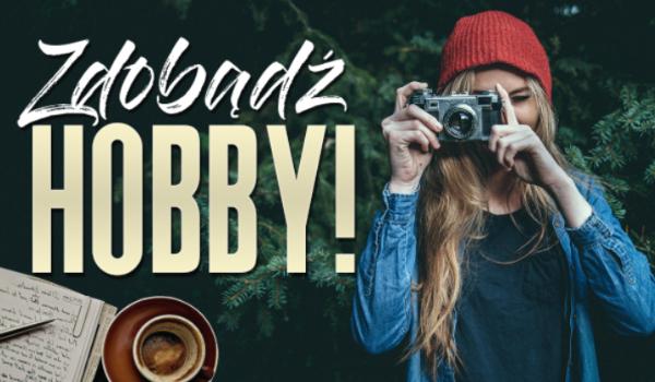 Zdobądź hobby!