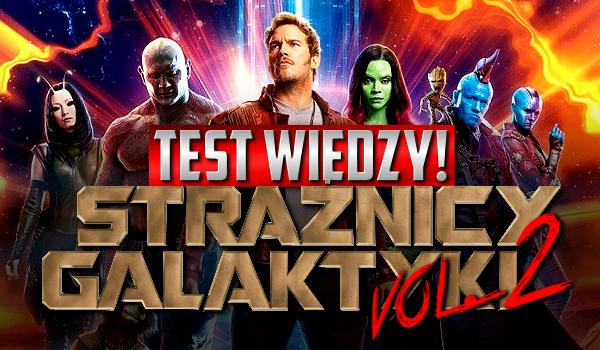 """Test wiedzy – """"Strażnicy Galaktyki vol.2""""!"""