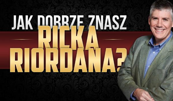 Jak dobrze znasz Ricka Riordana?