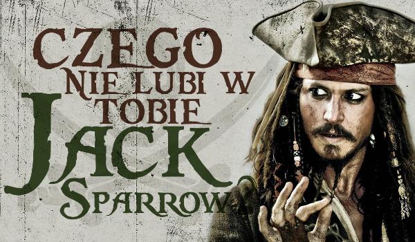 Czego nie lubi w Tobie… Jack Sparrow?