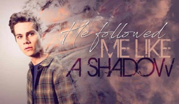 He followed me like a shadow – Rozdział 1