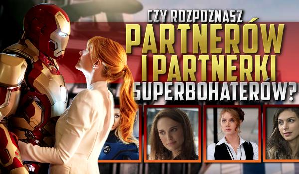 Rozpoznasz partnerki i partnerów Superbohaterów?
