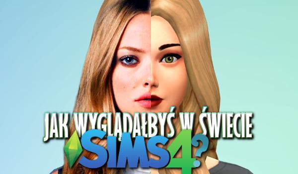 Jak wyglądałabyś w świecie The Sims 4?
