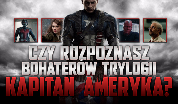 """Czy rozpoznasz bohaterów trylogii """"Kapitan Ameryka""""?"""
