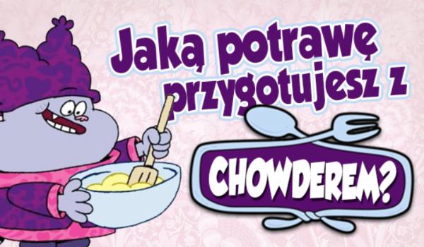 Jaką potrawę przygotujesz wraz z Chowderem?