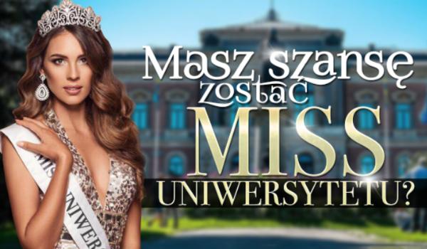 Czy masz szansę zostać MISS na uniwersytecie?