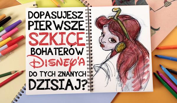 Czy dopasujesz pierwsze szkice bohaterów Disneya do tych znanych dzisiaj?
