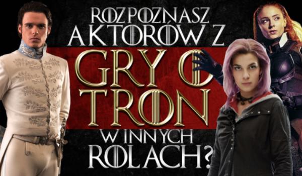"""Czy rozpoznasz aktorów """"Gry o tron"""" w innych rolach?"""