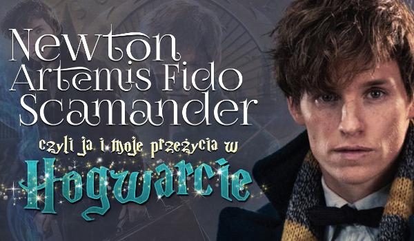 Newton Artemis Fido Scamander, czyli ja i moje przeżycia w Hogwarcie #0