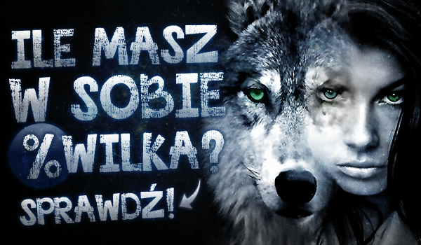Ile masz w sobie procent wilka?