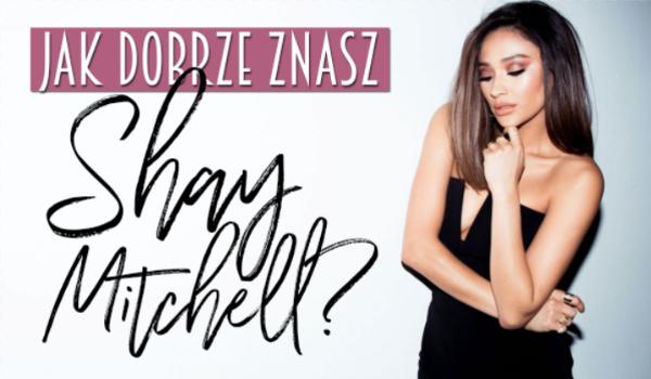 Jak dobrze znasz Shay Mitchell?