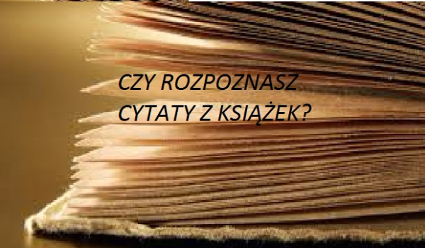 Czy Rozpoznasz Cytaty Z Książek Samequizy