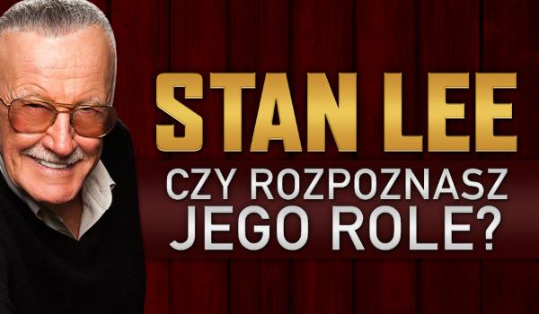 Stan Lee. Czy rozpoznasz jego role?