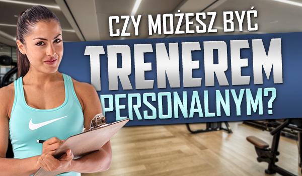 Czy możesz być trenerem personalnym?