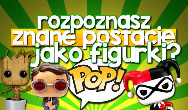Rozpoznasz znane postacie jako figurki Funko Pop?