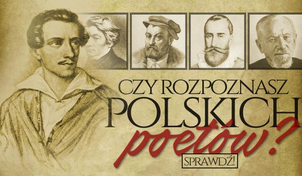 Czy rozpoznasz polskich poetów?
