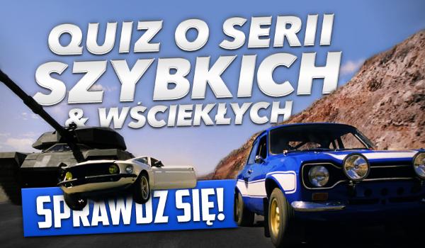 """Quiz o serii """"Szybkich i Wściekłych"""" (części 1-8, bez Tokio Drift)!"""