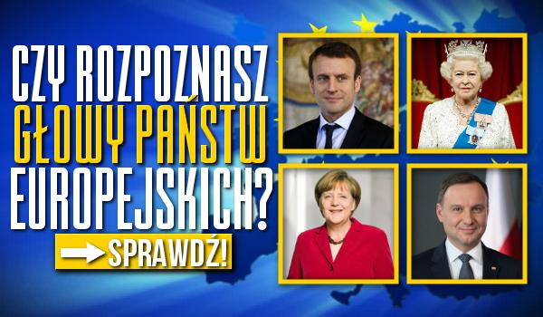 Czy rozpoznasz głowy państw europejskich?