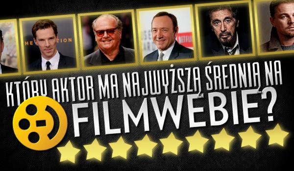 Czy odgadniesz, który aktor ma najwyższą średnią ocen na Filmwebie?