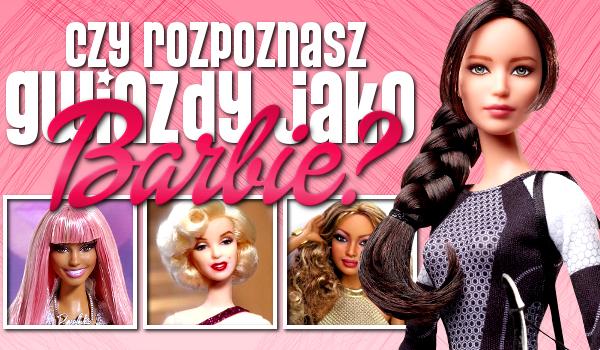 Czy rozpoznasz gwiazdy jako lalki Barbie?