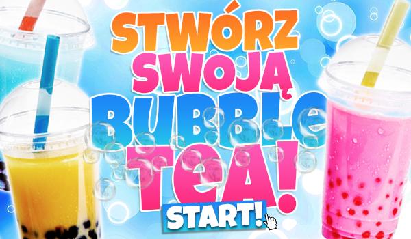 Stwórz swoją bubble tea!