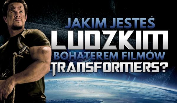 """Jakim ludzkim bohaterem filmów """"Transformers"""" jesteś?"""