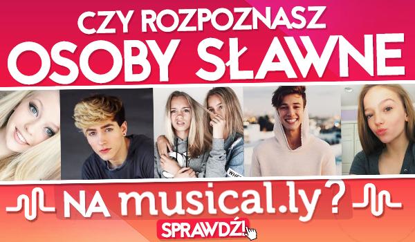 Czy rozpoznasz osoby sławne na musical.ly?