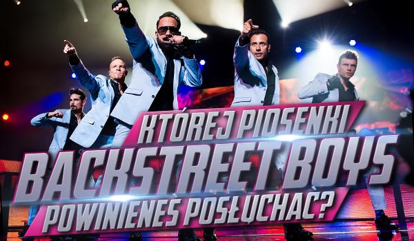 Której piosenki Backstreet Boys powinieneś posłuchać?