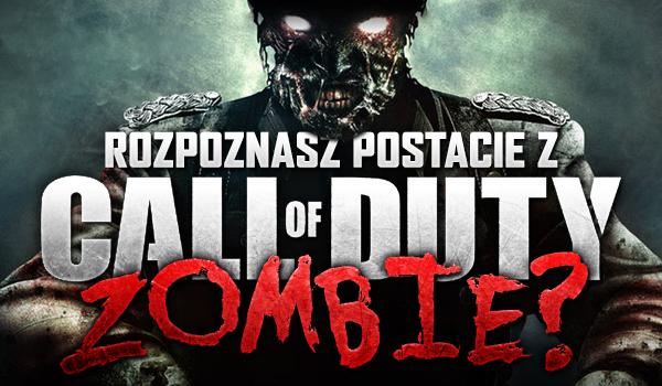 Czy rozpoznasz postacie z Call of Duty Zombie?
