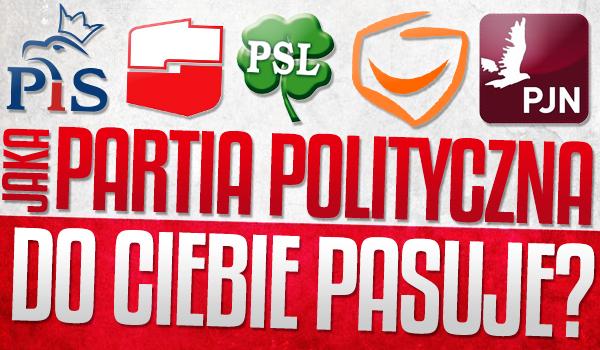 Jaka partia polityczna do Ciebie pasuje?